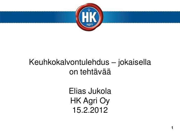 Keuhkokalvontulehdus – jokaisella          on tehtävää          Elias Jukola          HK Agri Oy           15.2.2012      ...