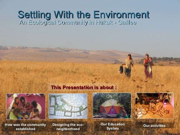 Settling With the Environment An Ecological Community in Hukuk - Galilee This Presentation is about : How was the communit...