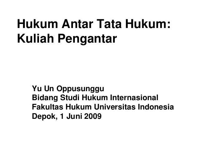 Hukum Antar Tata Hukum: Kuliah Pengantar Yu Un Oppusunggu Bidang Studi Hukum Internasional Fakultas Hukum Universitas Indo...