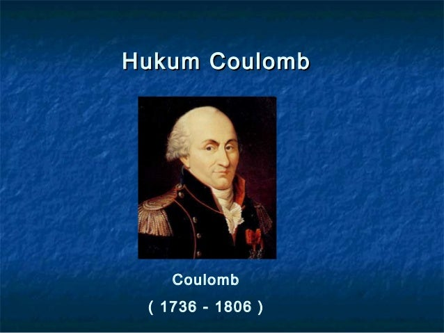 Hukum CoulombHukum Coulomb Coulomb ( 1736 - 1806 )