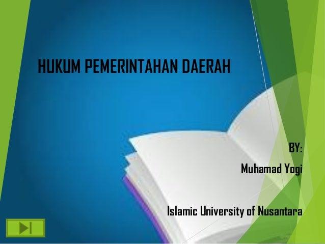 HUKUM PEMERINTAHAN DAERAHBY:Muhamad YogiIslamic University of Nusantara
