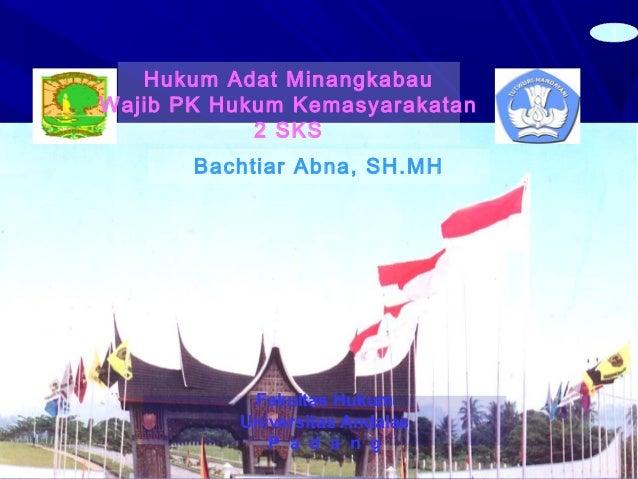 1Hukum Adat MinangkabauWajib PK Hukum Kemasyarakatan2 SKSFakultas HukumUniversitas AndalasP a d a n gBachtiar Abna, SH.MH