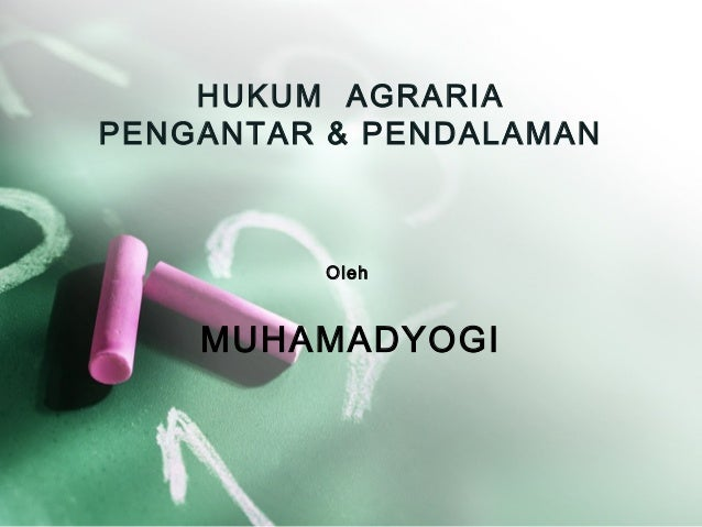 HUKUM AGRARIAPENGANTAR & PENDALAMANOlehMUHAMADYOGI