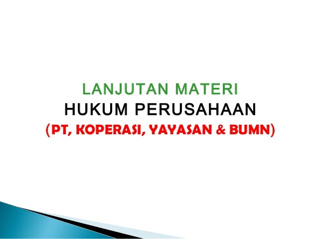 LANJUTAN MATERI HUKUM PERUSAHAAN (PT, KOPERASI, YAYASAN & BUMN)