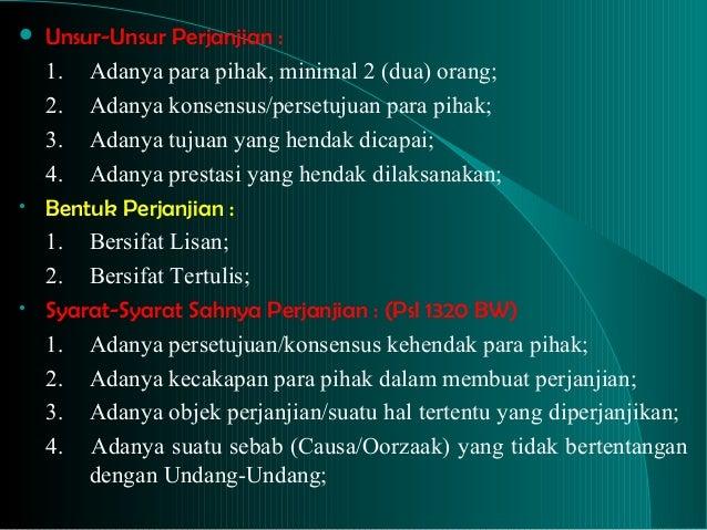 hukum perjanjian Sumber-sumber hukum perikatan yang ada di indonesia adalah perjanjian dan undang-undang, dan sumber dari undang-undang dapat dibagi lagi menjadi undang-undang melulu dan undang-undang dan perbuatan manusia.