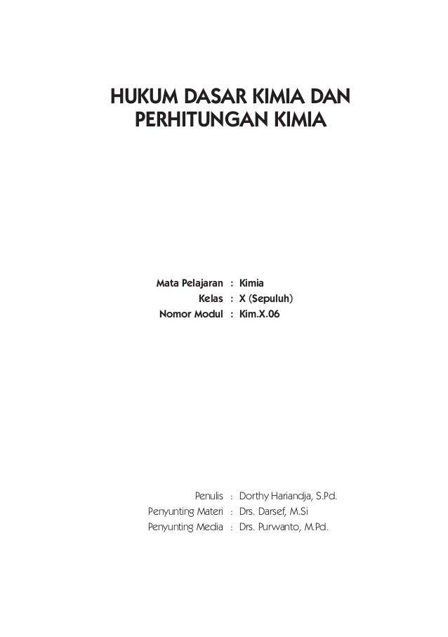HUKUM DASAR KIMIA DAN PERHITUNGAN KIMIA Mata Pelajaran : Kimia Kelas : X (Sepuluh) Nomor Modul : Kim.X.06 Penulis : Dorthy...
