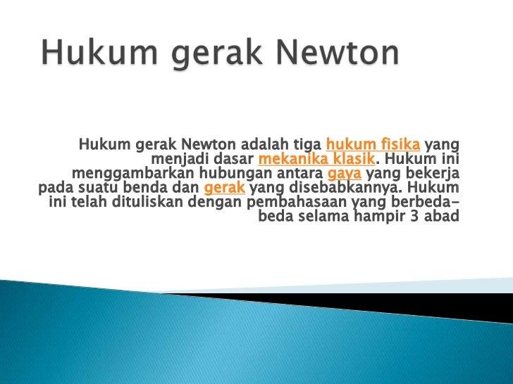 Hukum gerak Newton adalah tiga hukum fisika yang                 menjadi dasar mekanika klasik. Hukum ini     menggambarka...