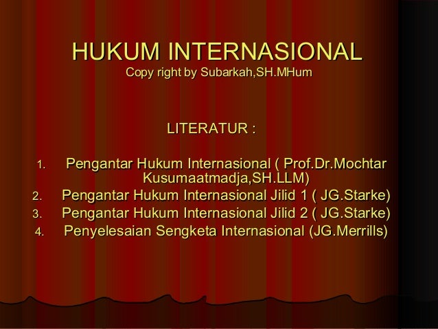 LITERATUR :LITERATUR : 1.1. Pengantar Hukum Internasional ( Prof.Dr.MochtarPengantar Hukum Internasional ( Prof.Dr.Mochtar...
