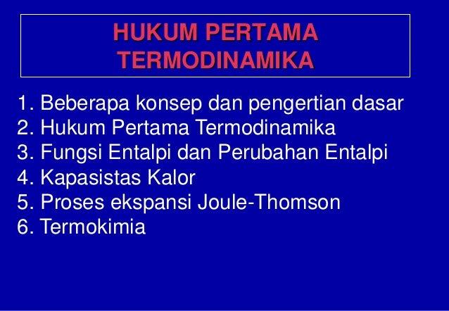 HUKUM PERTAMA TERMODINAMIKA 1. Beberapa konsep dan pengertian dasar 2. Hukum Pertama Termodinamika 3. Fungsi Entalpi dan P...