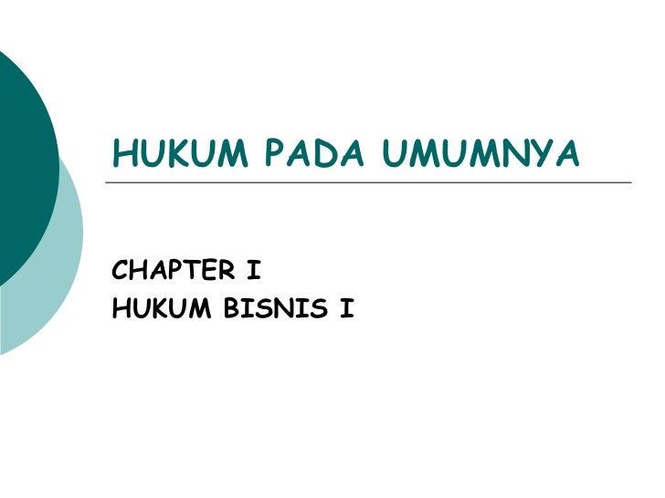 HUKUM PADA UMUMNYA CHAPTER I HUKUM BISNIS I