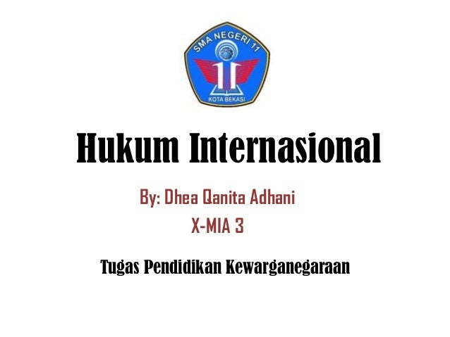 Hukum Internasional By: Dhea Qanita Adhani X-MIA 3 Tugas Pendidikan Kewarganegaraan