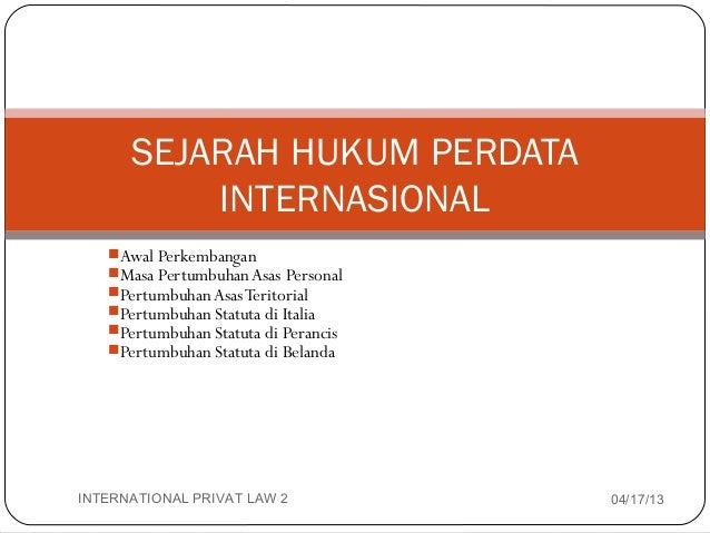 SEJARAH HUKUM PERDATA              INTERNASIONAL       Awal Perkembangan       Masa Pertumbuhan Asas Personal       Per...
