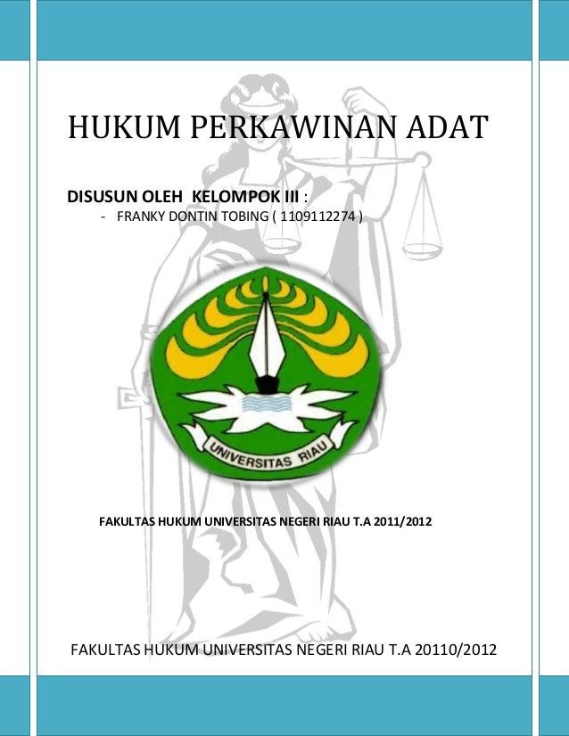 HUKUM PERKAWINAN ADAT DISUSUN OLEH KELOMPOK III : - FRANKY DONTIN TOBING ( 1109112274 )  FAKULTAS HUKUM UNIVERSITAS NEGERI...
