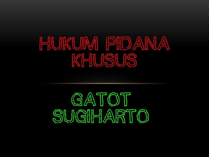 HUKUM PIDANA   KHUSUS   Gatot Sugiharto