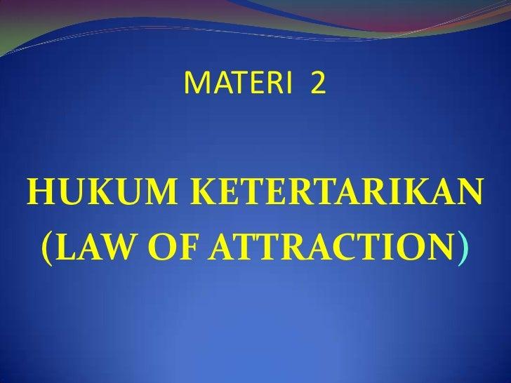 MATERI  2<br />HUKUM KETERTARIKAN<br />(LAW OF ATTRACTION)<br />
