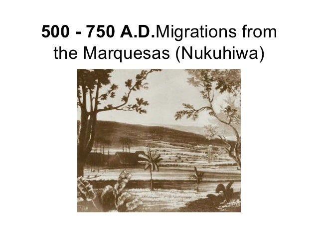 500 - 750 A.D.Migrations from the Marquesas (Nukuhiwa)
