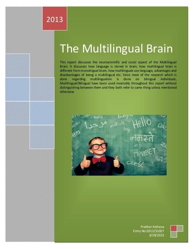 The Multilingual BrainThis report discusses the neuroscientific and social aspect of the MultilingualBrain. It discusses h...
