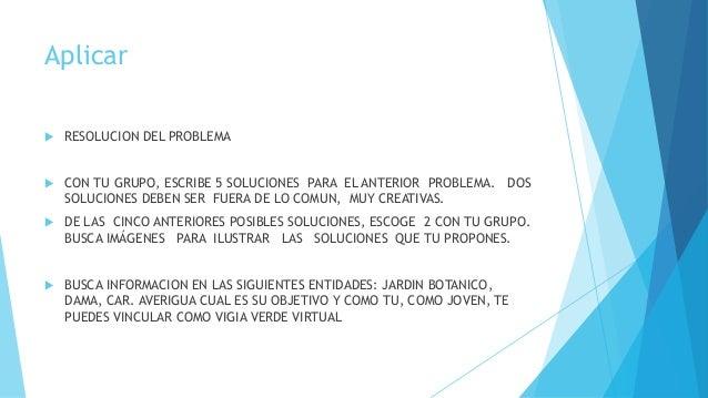 Aplicar  RESOLUCION DEL PROBLEMA  CON TU GRUPO, ESCRIBE 5 SOLUCIONES PARA EL ANTERIOR PROBLEMA. DOS SOLUCIONES DEBEN SER...