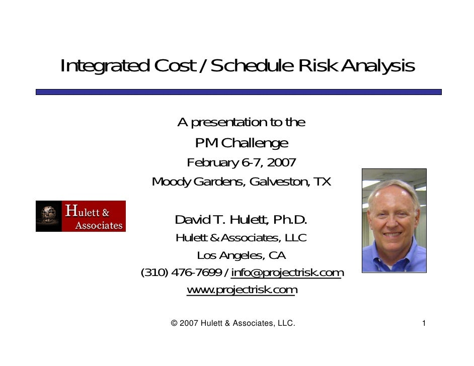 Integrated Cost / Schedule Risk Analysis               A presentation to the                   PM Challenge               ...