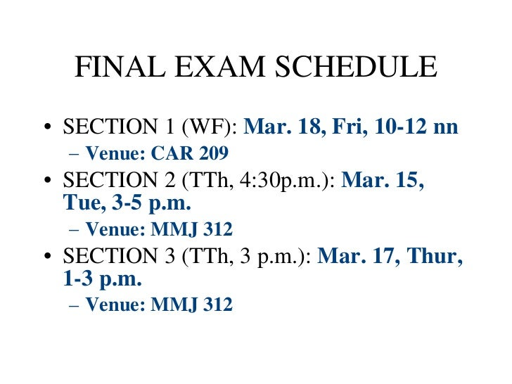 FINAL EXAM SCHEDULE <ul><li>SECTION 1 (WF):  Mar. 18, Fri, 10-12 nn </li></ul><ul><ul><li>Venue: CAR 209 </li></ul></ul><u...