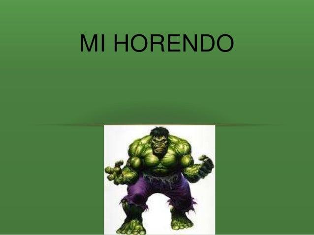 MI HORENDO