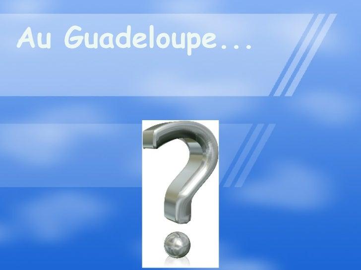 Au Guadeloupe...