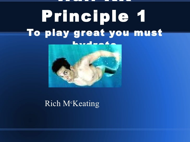 Hull KR Principle 1 To play great you must hydrate Rich M c Keating