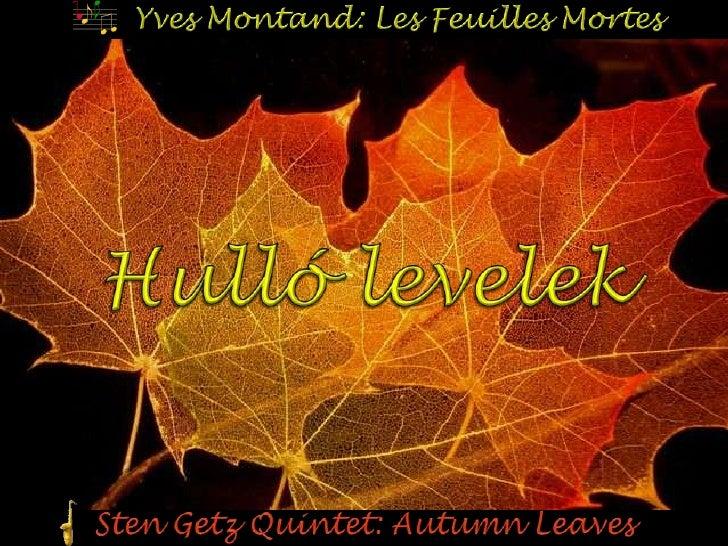 Yves Montand: Les Feuilles Mortes<br />Hulló levelek<br />Sten Getz Quintet: Autumn Leaves<br />