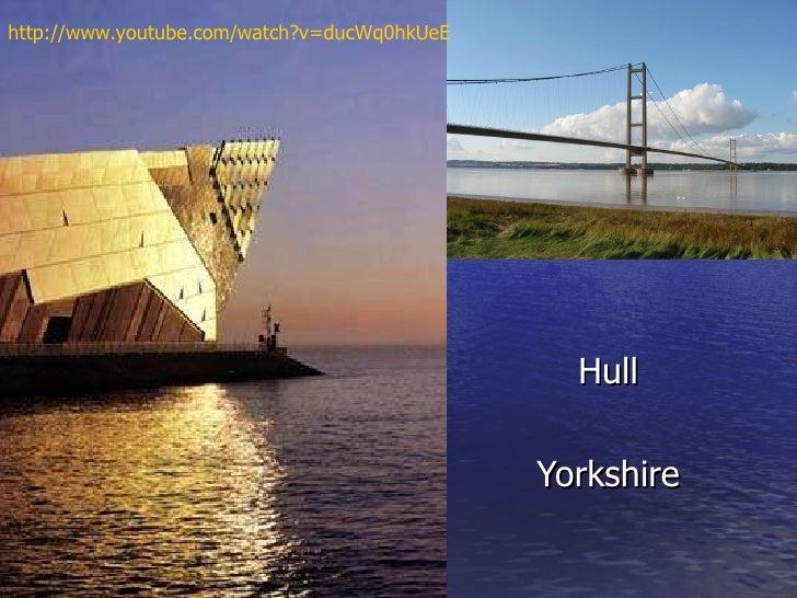 Hull Hull Yorkshire http://www.youtube.com/watch?v=ducWq0hkUeE