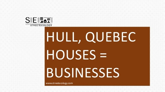 HULL, QUEBECHOUSES =BUSINESSESwww.streetecology.com