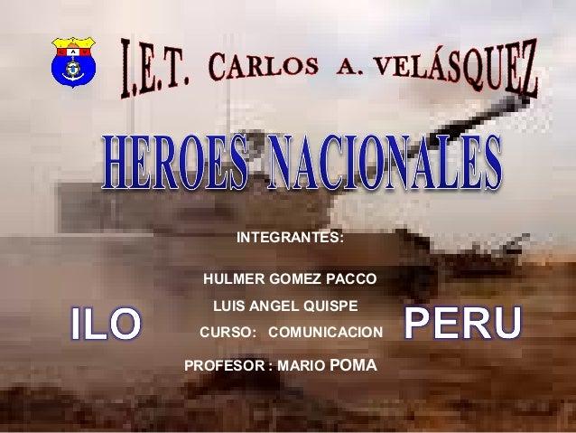 INTEGRANTES: HULMER GOMEZ PACCO PROFESOR : MARIO POMA LUIS ANGEL QUISPE CURSO: COMUNICACION