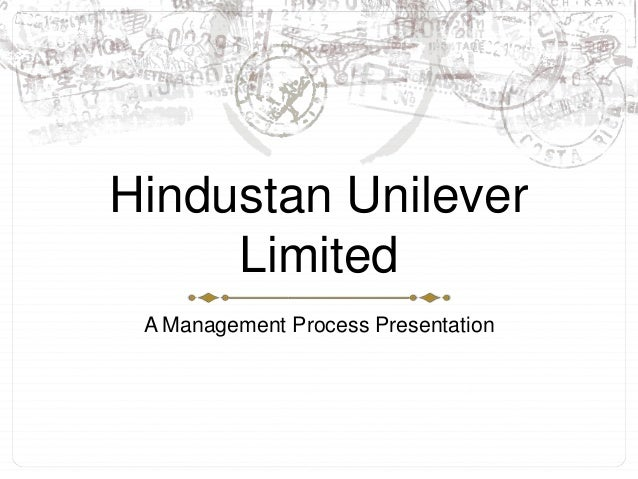 Hindustan Unilever Limited A Management Process Presentation