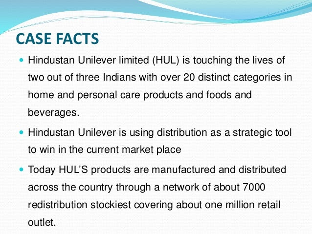 hul redistribution stockist Hul's products, are distributed through a network of 4,000 redistribution stockists, covering 63 million retail outlets reaching the entire urban population, and about 250 million rural consumers there are 35 c&fas in the country who feed these redistribution stockists regularly.