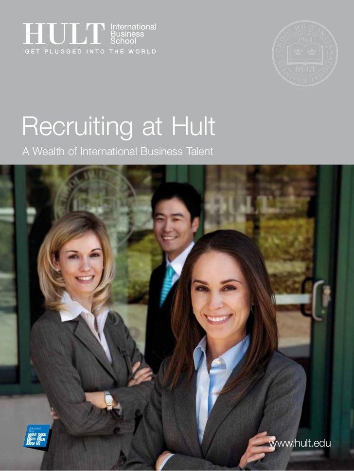 Recruiting at HultA Wealth of International Business Talent                                            www.hult.edu1      ...