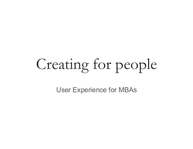 Creating for people User Experience for MBAs