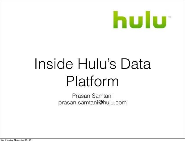 Inside Hulu's Data Platform Prasan Samtani prasan.samtani@hulu.com Wednesday, November 20, 13