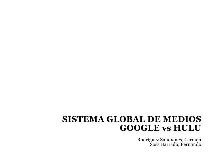SISTEMA GLOBAL DE MEDIOS GOOGLE vs HULU Rodríguez Sandianes, Carmen Sosa Barrado, Fernando