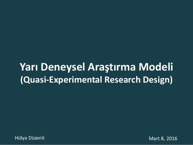 Yarı Deneysel Araştırma Modeli (Quasi-Experimental Research Design) Mart 8, 2016Hülya Düzenli