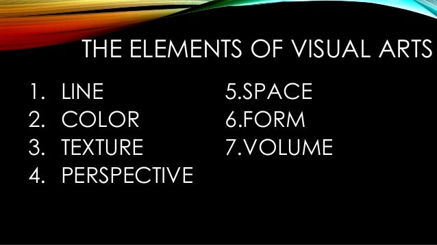7 Elements Of Visual Arts : The elements of visual arts and performing