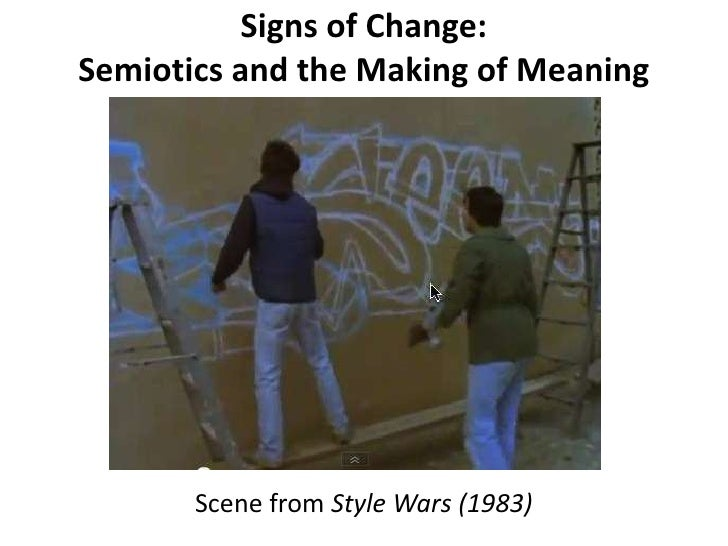Signs of Change:<br />Semiotics and the Making of Meaning<br />in Social Protest Movements<br />Scene from Style Wars (198...