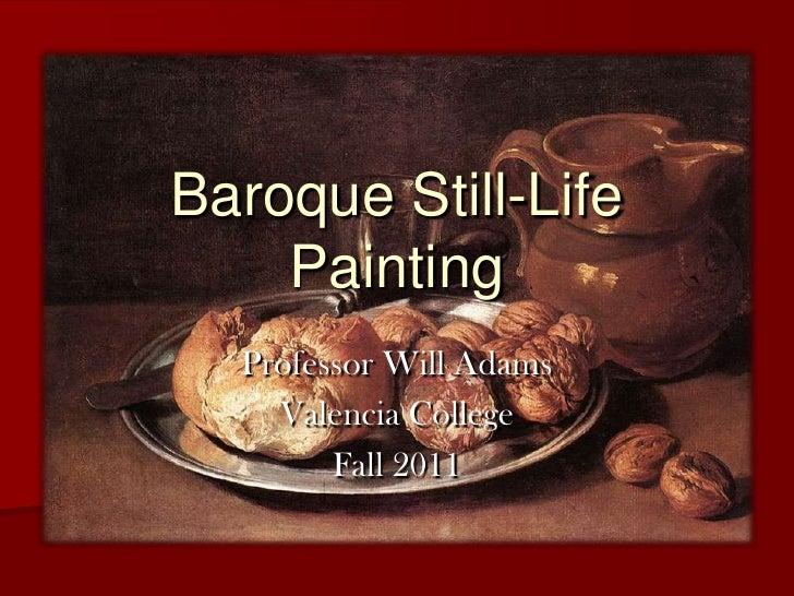 Baroque Still-Life    Painting  Professor Will Adams    Valencia College        Fall 2011