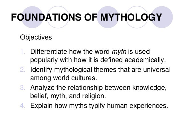 foundations mythology I think that mythology is based on a concept of historical teaching and i think that religion is based on an attempt to find personal peace and personal enlightenment where do religion and mythology intersect.
