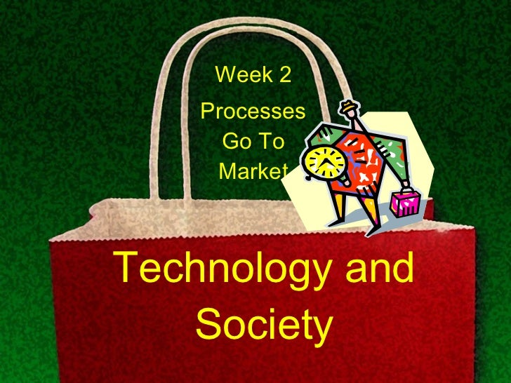 Technology and Society Week 2 Processes Go To Market