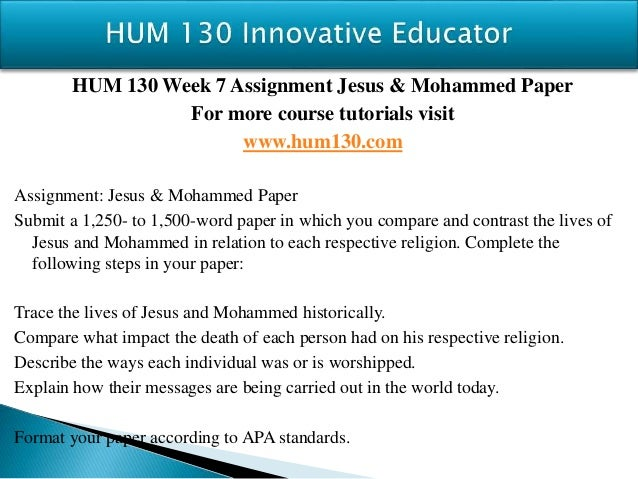 week 7 assignment jesus and mohammed Week 3 assignment, chapter 7 - 9 1137 words | 5 pages week 3 assignment, chapter 7 - 9 evictus d mcmillian wilmington university week 3 assignments, chapter 7 - 9 in response to chapter seven's objective, one has to explain how slavery influence life for the african american today.