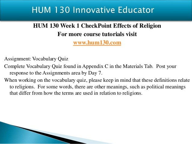 hum 130 appendix c vocabulary quiz Axia college material appendix c hum 130 week 1 vocabulary quiz define these terms in your own words immanent immanent is the feature of existence.