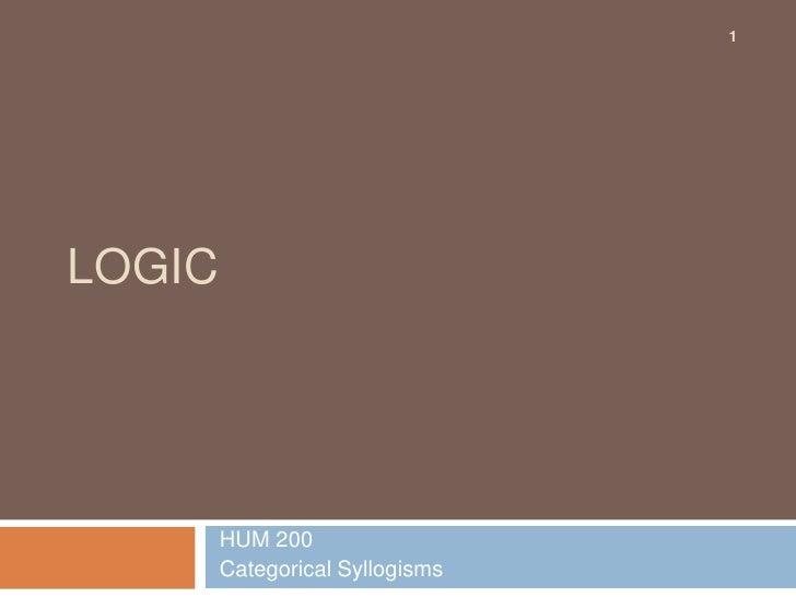 Logic <br /> HUM 200<br /> Categorical Syllogisms<br />1<br />