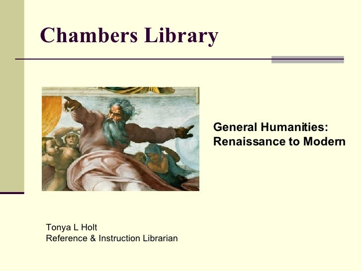 Chambers Library General Humanities: Renaissance to Modern Tonya L Holt  Reference & Instruction Librarian