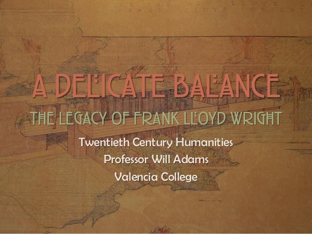 A Delicate BalanceThe Legacy of Frank Lloyd WrightTwentieth Century HumanitiesProfessor Will AdamsValencia College