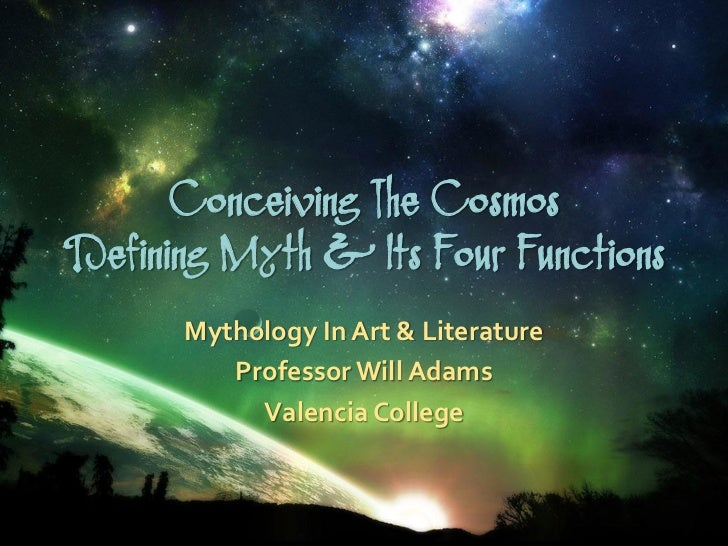 Conceiving The CosmosDefining Myth & Its Four Functions      Mythology In Art & Literature         Professor Will Adams   ...