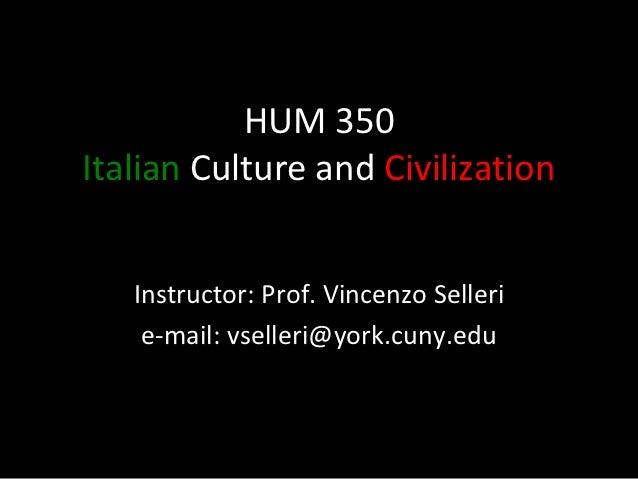 HUM 350Italian Culture and Civilization   Instructor: Prof. Vincenzo Selleri    e-mail: vselleri@york.cuny.edu